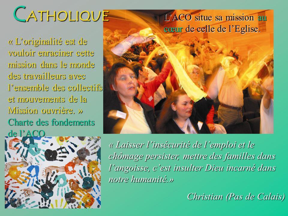 C ATHOLIQUE « Loriginalité est de vouloir enraciner cette mission dans le monde des travailleurs avec lensemble des collectifs et mouvements de la Mis