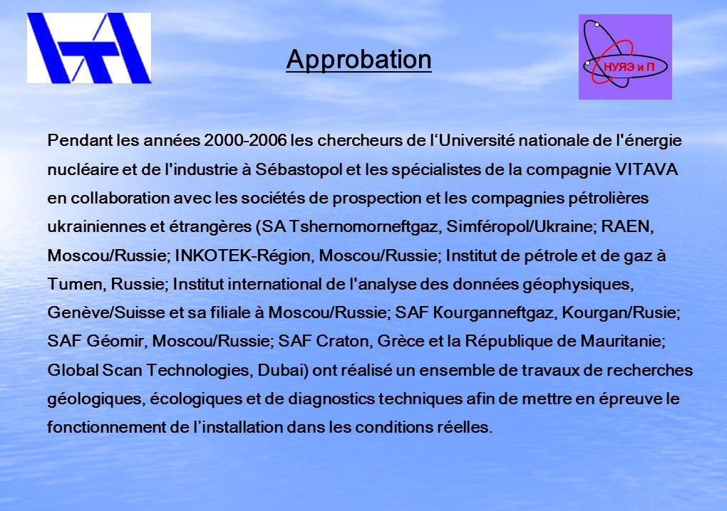 Pendant les années 2000-2006 les chercheurs de lUniversité nationale de l énergie nucléaire et de l industrie à Sébastopol et les spécialistes de la compagnie VITAVA en collaboration avec les sociétés de prospection et les compagnies pétrolières ukrainiennes et étrangères (SА Tshernomorneftgaz, Simféropol/Ukraine; RАЕN, Moscou/Russie; INKOTEK-Région, Moscou/Russie; Institut de pétrole et de gaz à Tumen, Russie; Institut international de l analyse des données géophysiques, Genève/Suisse et sa filiale à Moscou/Russie; SAF Кourganneftgaz, Kourgan/Rusie; SAF Géomir, Moscou/Russie; SAF Craton, Grèce et la République de Mauritanie; Global Scan Technologies, Dubai) ont réalisé un ensemble de travaux de recherches géologiques, écologiques et de diagnostics techniques afin de mettre en épreuve le fonctionnement de linstallation dans les conditions réelles.