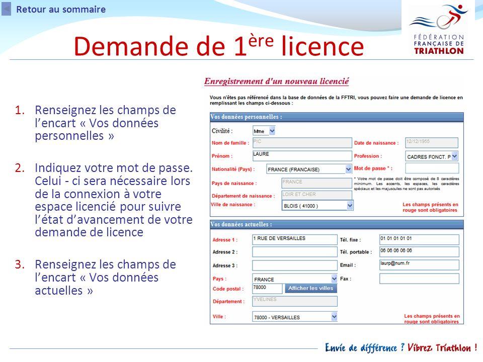 Demande de 1 ère licence 1.Renseignez les champs de lencart « Vos données personnelles » 2.Indiquez votre mot de passe.