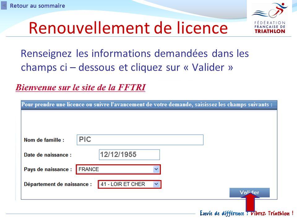 Renouvellement de licence Retour au sommaire Renseignez les informations demandées dans les champs ci – dessous et cliquez sur « Valider » PIC 12/12/1955