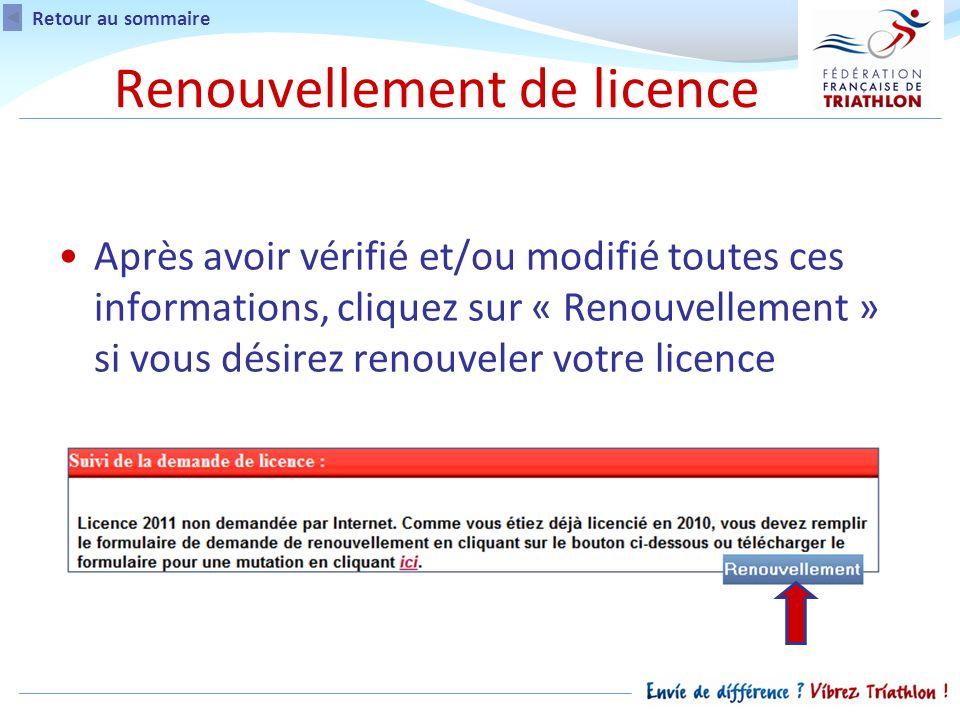 Après avoir vérifié et/ou modifié toutes ces informations, cliquez sur « Renouvellement » si vous désirez renouveler votre licence Retour au sommaire Renouvellement de licence