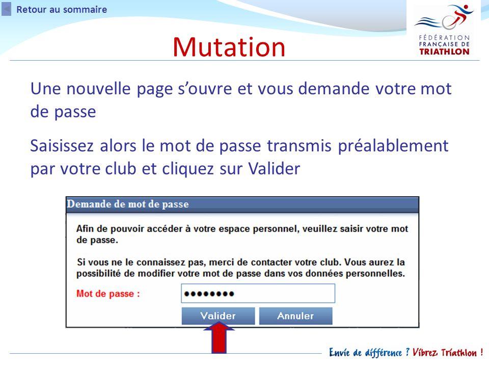 Retour au sommaire Une nouvelle page souvre et vous demande votre mot de passe Saisissez alors le mot de passe transmis préalablement par votre club et cliquez sur Valider Mutation