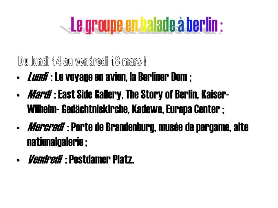 Lundi : Le voyage en avion, la Berliner Dom ; Mardi : East Side Gallery, The Story of Berlin, Kaiser- Wilhelm- Gedächtniskirche, Kadewe, Europa Center