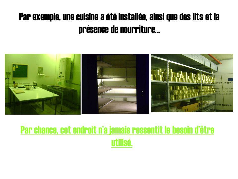 Par exemple, une cuisine a été installée, ainsi que des lits et la présence de nourriture… Par chance, cet endroit na jamais ressentit le besoin dêtre