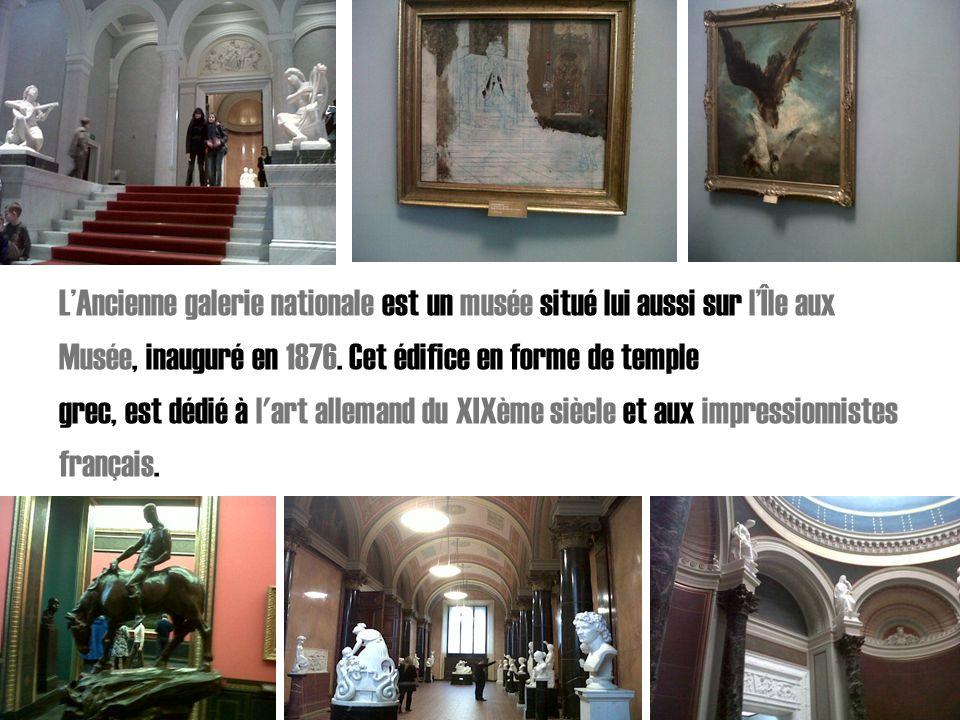 LAncienne galerie nationale est un musée situé lui aussi sur lÎle aux Musée, inauguré en 1876. Cet édifice en forme de temple grec, est dédié à l'art
