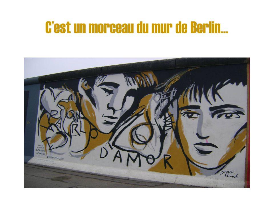 Cest un morceau du mur de Berlin…