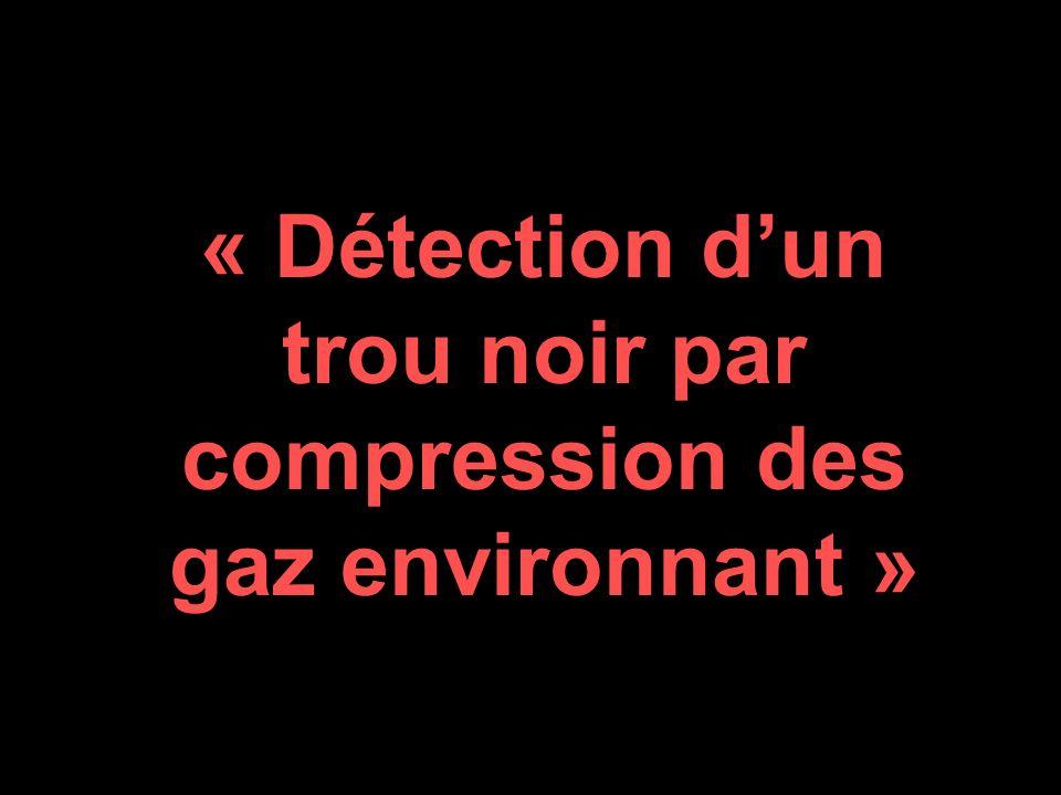 « Détection dun trou noir par compression des gaz environnant »