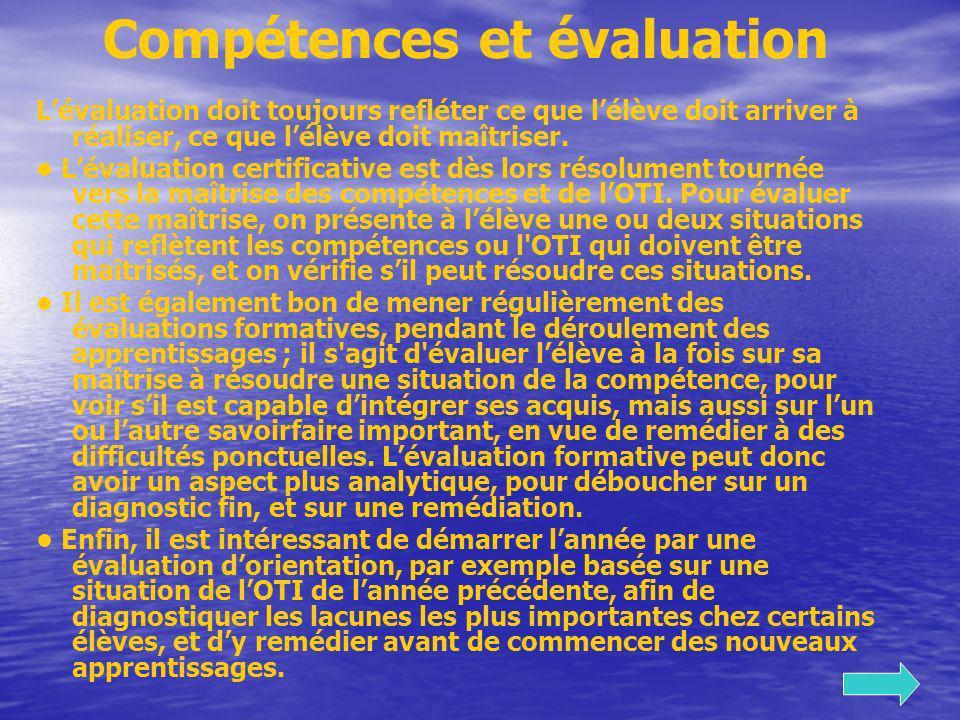 Compétences et évaluation Lévaluation doit toujours refléter ce que lélève doit arriver à réaliser, ce que lélève doit maîtriser. Lévaluation certific