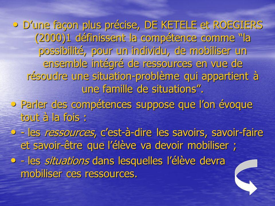 Dune façon plus précise, DE KETELE et ROEGIERS (2000)1 définissent la compétence comme la possibilité, pour un individu, de mobiliser un ensemble inté