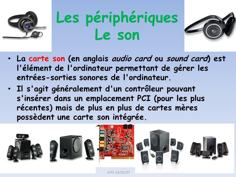 18 AIPS 24/05/07 Les périphériques Le son La carte son (en anglais audio card ou sound card) est l'élément de l'ordinateur permettant de gérer les ent