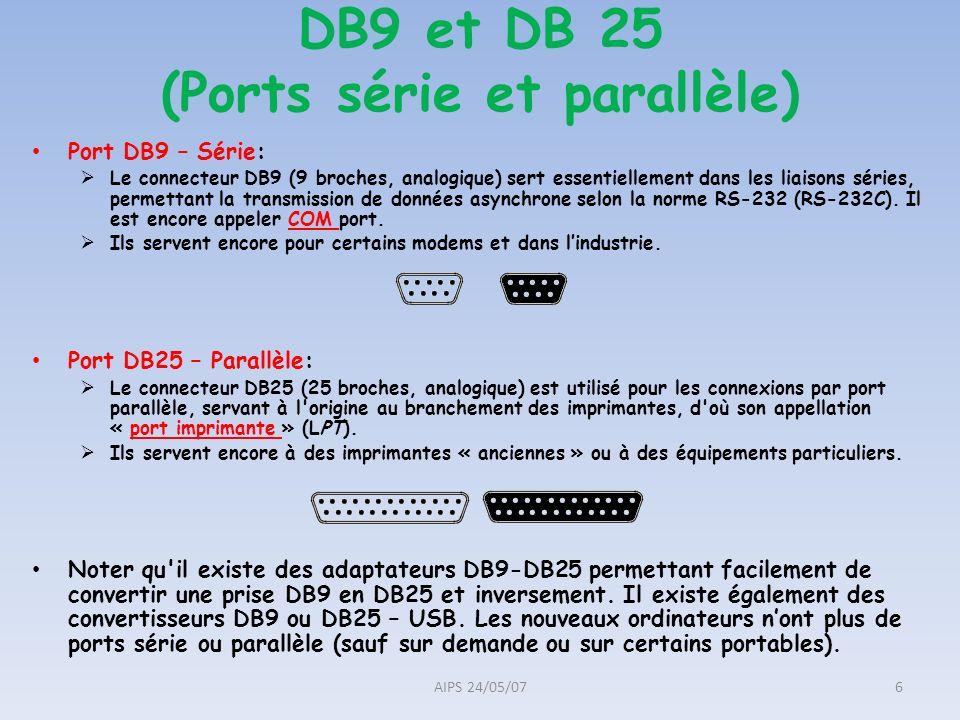 DB9 et DB 25 (Ports série et parallèle) Port DB9 – Série: Le connecteur DB9 (9 broches, analogique) sert essentiellement dans les liaisons séries, per