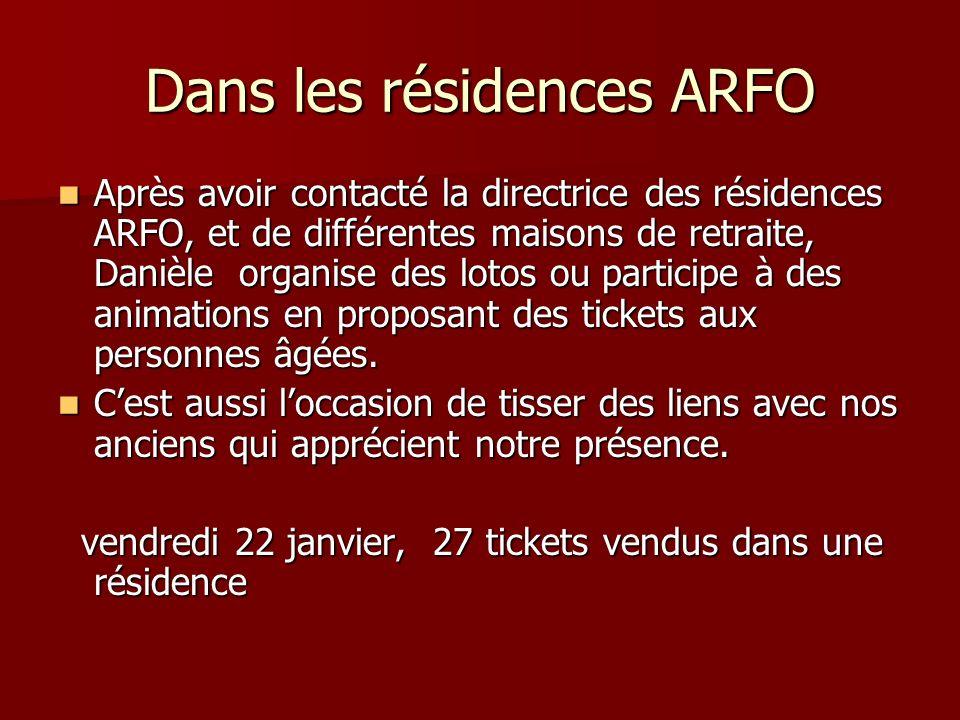 Dans les résidences ARFO Après avoir contacté la directrice des résidences ARFO, et de différentes maisons de retraite, Danièle organise des lotos ou participe à des animations en proposant des tickets aux personnes âgées.