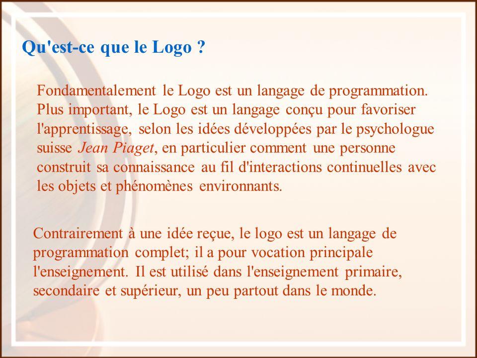 Qu'est-ce que le Logo ? Fondamentalement le Logo est un langage de programmation. Plus important, le Logo est un langage conçu pour favoriser l'appren