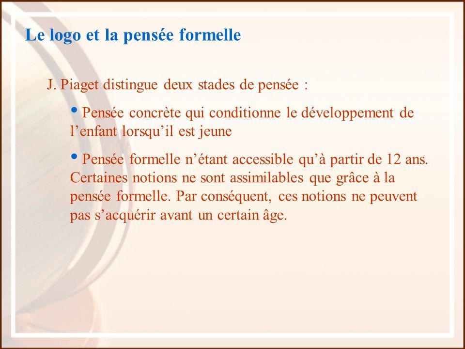 Le logo et la pensée formelle J. Piaget distingue deux stades de pensée : Pensée concrète qui conditionne le développement de lenfant lorsquil est jeu