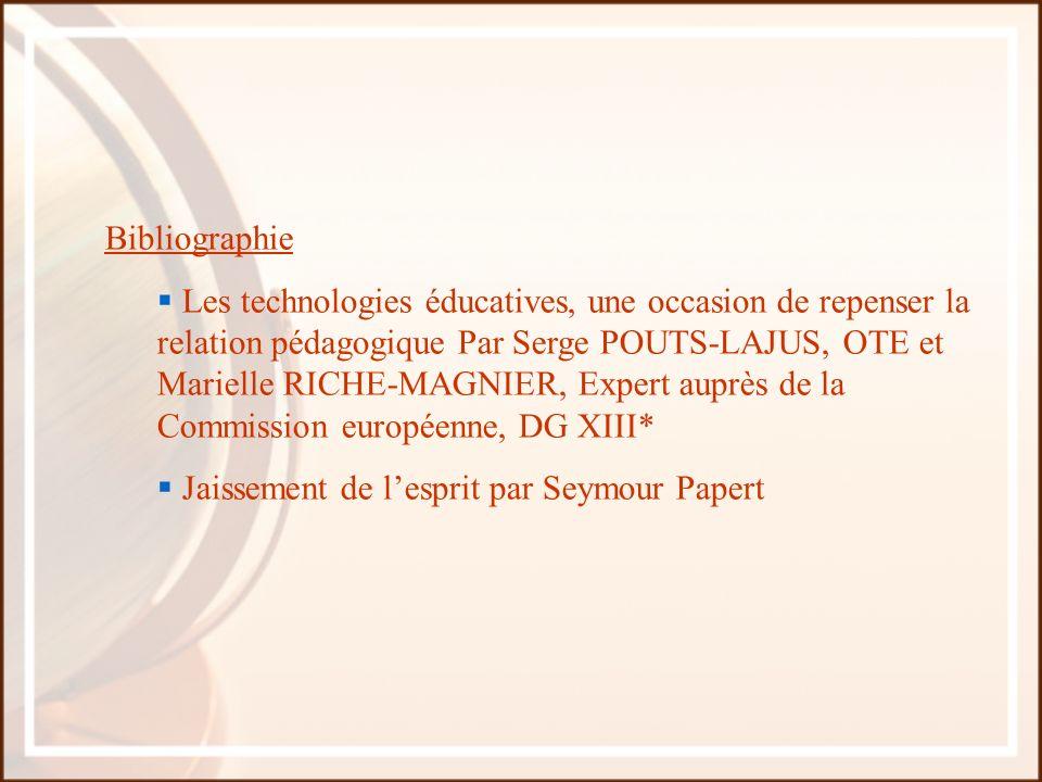 Bibliographie Les technologies éducatives, une occasion de repenser la relation pédagogique Par Serge POUTS-LAJUS, OTE et Marielle RICHE-MAGNIER, Expe
