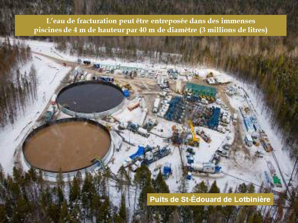 Leau de fracturation peut être entreposée dans des immenses piscines de 4 m de hauteur par 40 m de diamètre (3 millions de litres) Puits de St-Édouard