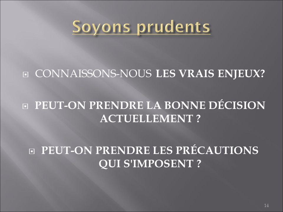 CONNAISSONS-NOUS LES VRAIS ENJEUX? PEUT-ON PRENDRE LA BONNE DÉCISION ACTUELLEMENT ? PEUT-ON PRENDRE LES PRÉCAUTIONS QUI S'IMPOSENT ? 14