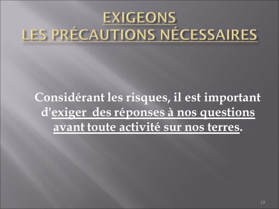 Considérant les risques, il est important d'exiger des réponses à nos questions avant toute activité sur nos terres. 19