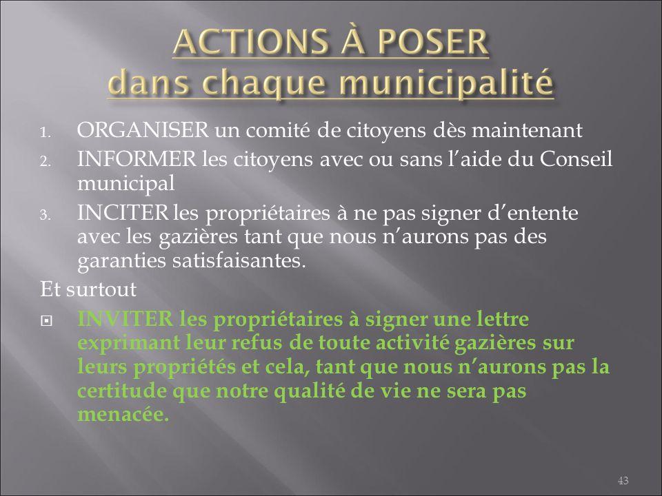 1. ORGANISER un comité de citoyens dès maintenant 2. INFORMER les citoyens avec ou sans laide du Conseil municipal 3. INCITER les propriétaires à ne p
