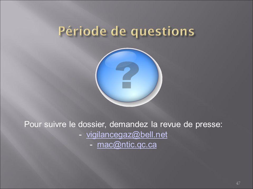 47 Pour suivre le dossier, demandez la revue de presse: - vigilancegaz@bell.net - mac@ntic.qc.cavigilancegaz@bell.netmac@ntic.qc.ca
