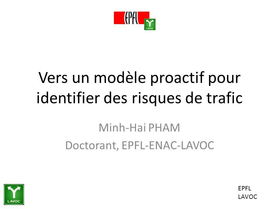 EPFL LAVOC Vers un modèle proactif pour identifier des risques de trafic Minh-Hai PHAM Doctorant, EPFL-ENAC-LAVOC