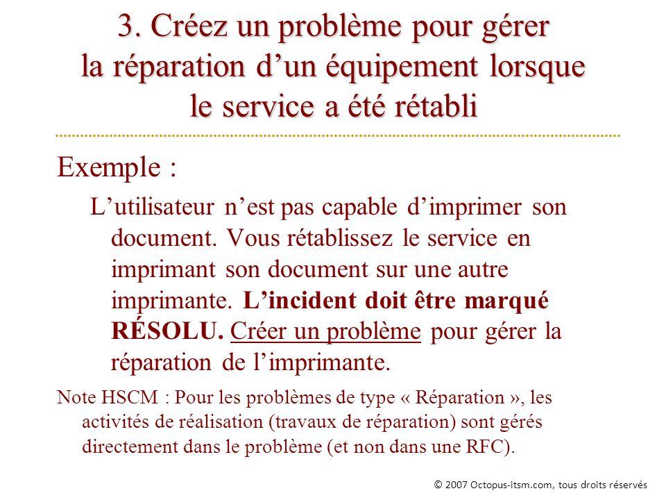 3. Créez un problème pour gérer la réparation dun équipement lorsque le service a été rétabli Exemple : Lutilisateur nest pas capable dimprimer son do