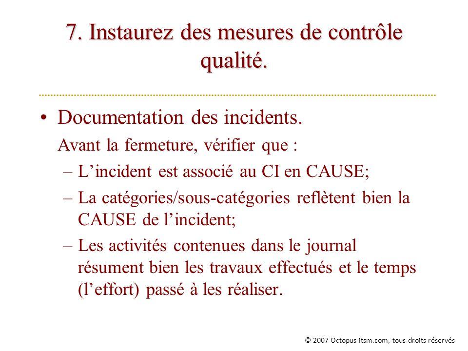 7. Instaurez des mesures de contrôle qualité. Documentation des incidents. Avant la fermeture, vérifier que : –Lincident est associé au CI en CAUSE; –