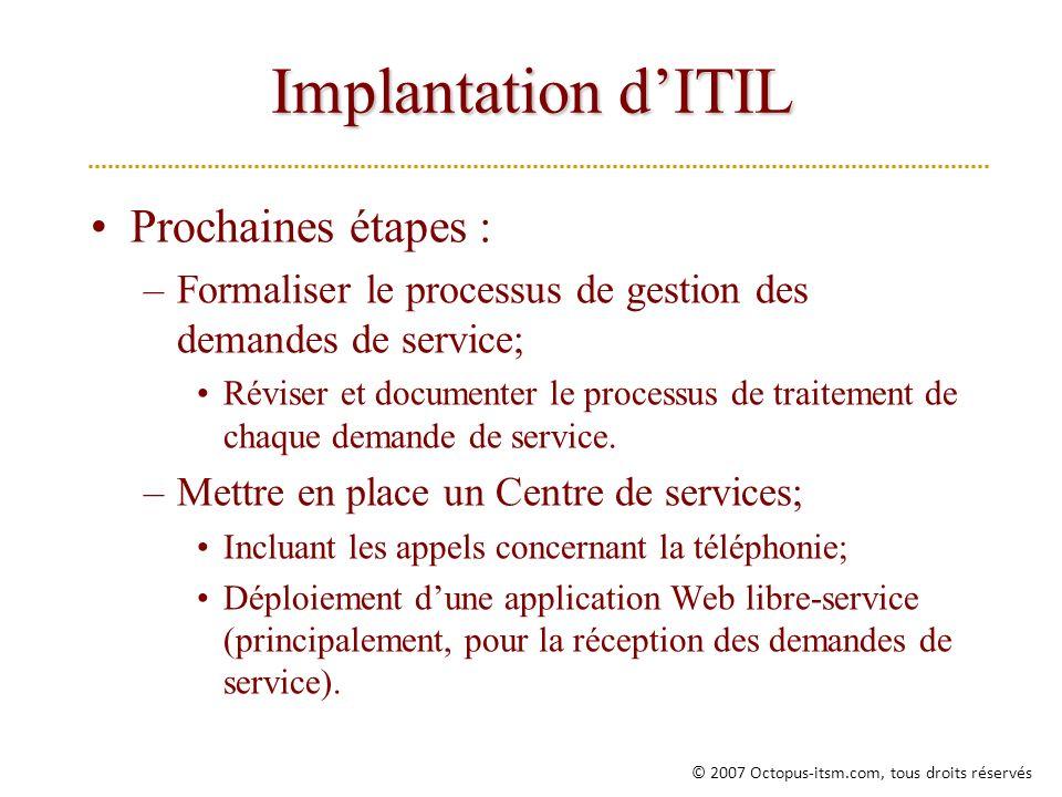 Implantation dITIL Prochaines étapes : –Formaliser le processus de gestion des demandes de service; Réviser et documenter le processus de traitement de chaque demande de service.