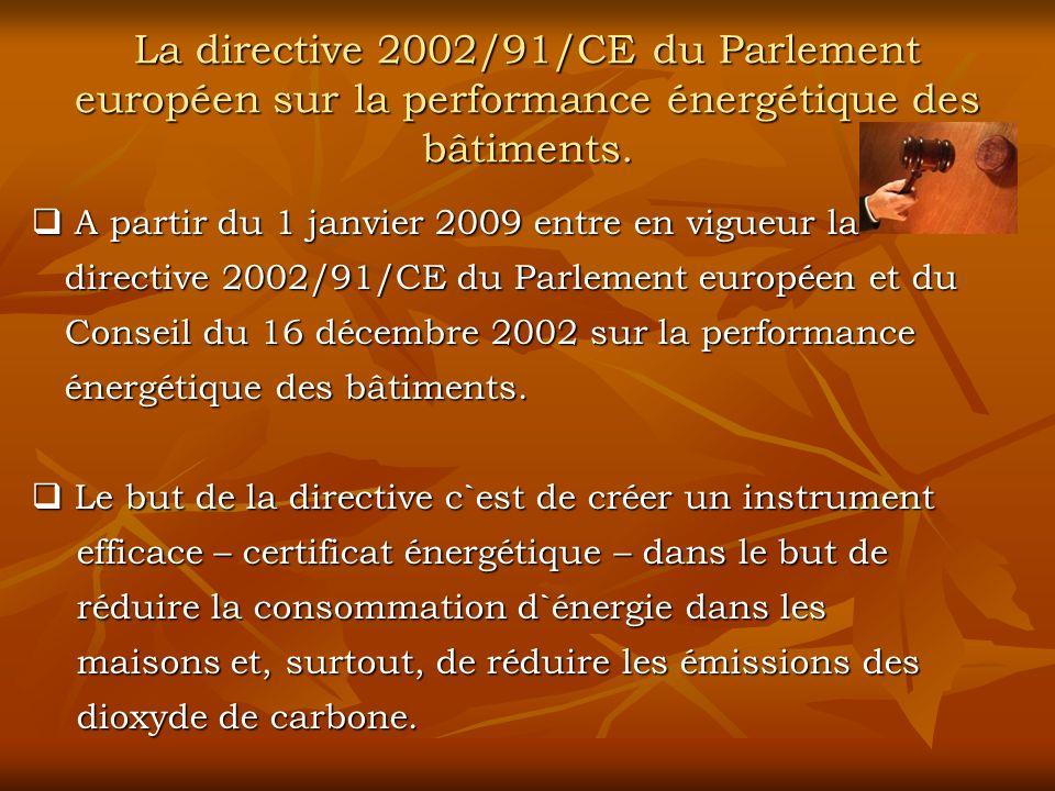 La directive 2002/91/CE du Parlement européen sur la performance énergétique des bâtiments. A partir du 1 janvier 2009 entre en vigueur la directive 2