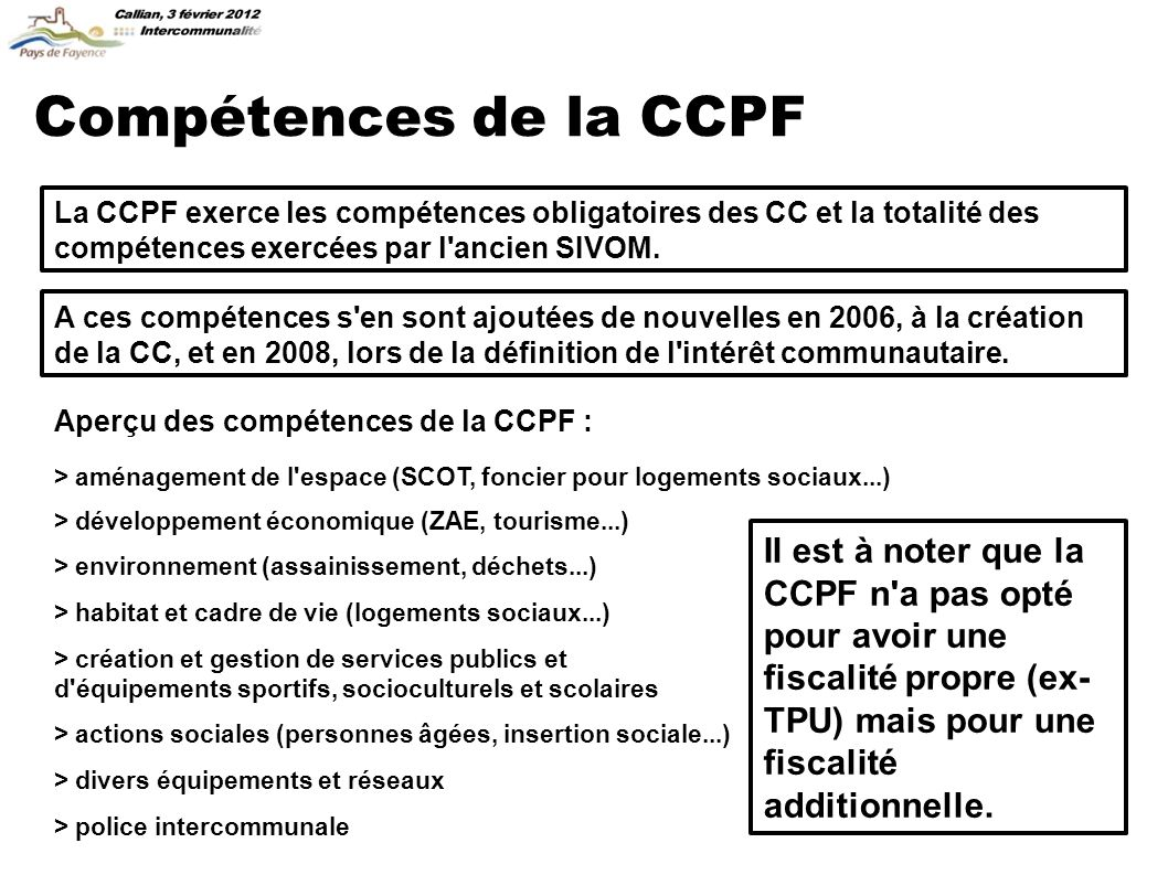 Compétences de la CCPF La CCPF exerce les compétences obligatoires des CC et la totalité des compétences exercées par l ancien SIVOM.