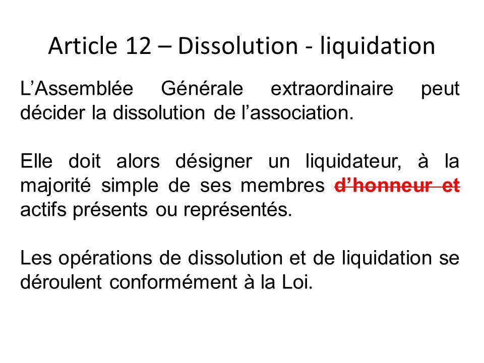 Article 12 – Dissolution - liquidation LAssemblée Générale extraordinaire peut décider la dissolution de lassociation. Elle doit alors désigner un liq