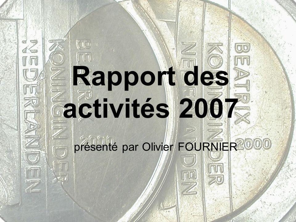 Rapport des activités 2007 présenté par Olivier FOURNIER