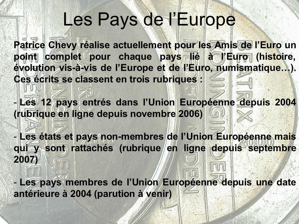 Les Pays de lEurope Patrice Chevy réalise actuellement pour les Amis de lEuro un point complet pour chaque pays lié à lEuro (histoire, évolution vis-à