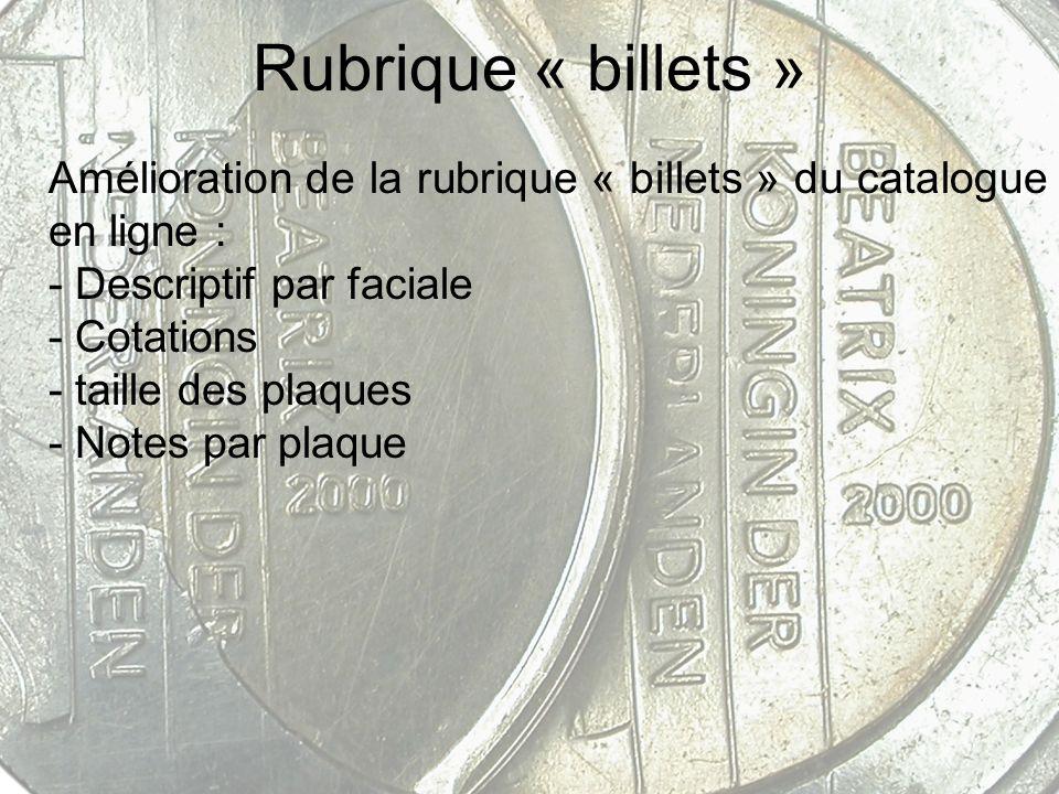 Rubrique « billets » Amélioration de la rubrique « billets » du catalogue en ligne : - Descriptif par faciale - Cotations - taille des plaques - Notes
