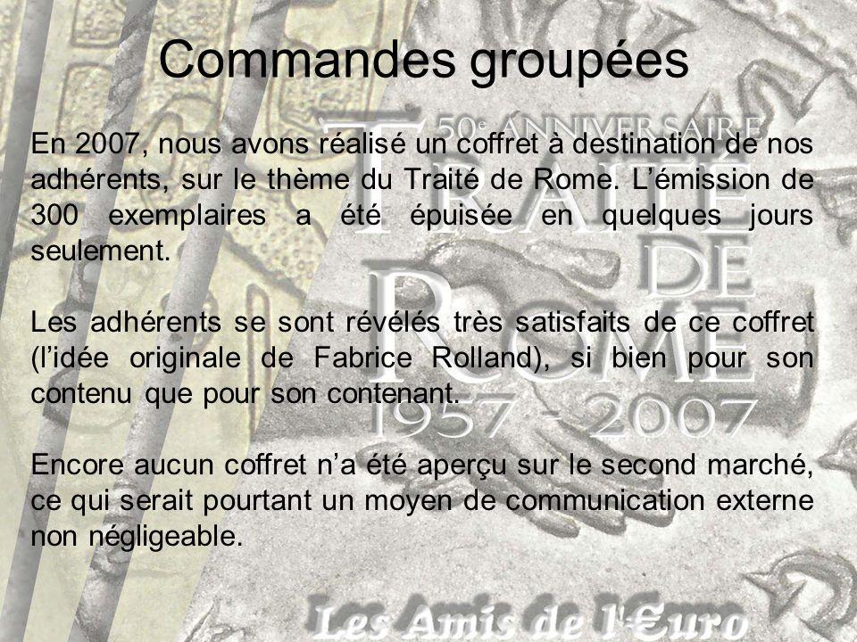 Commandes groupées En 2007, nous avons réalisé un coffret à destination de nos adhérents, sur le thème du Traité de Rome. Lémission de 300 exemplaires