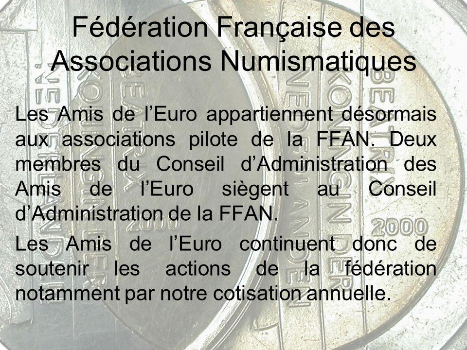 Fédération Française des Associations Numismatiques Les Amis de lEuro appartiennent désormais aux associations pilote de la FFAN. Deux membres du Cons