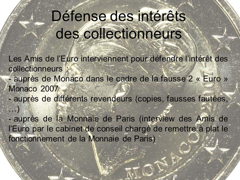 Défense des intérêts des collectionneurs Les Amis de lEuro interviennent pour défendre lintérêt des collectionneurs : - auprès de Monaco dans le cadre