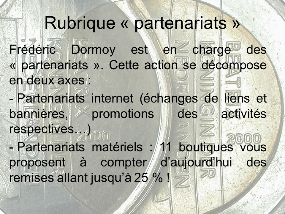 Rubrique « partenariats » Frédéric Dormoy est en charge des « partenariats ». Cette action se décompose en deux axes : - Partenariats internet (échang