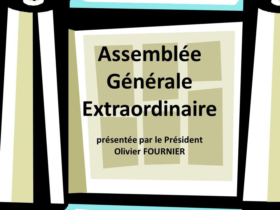 Assemblée Générale Extraordinaire présentée par le Président Olivier FOURNIER