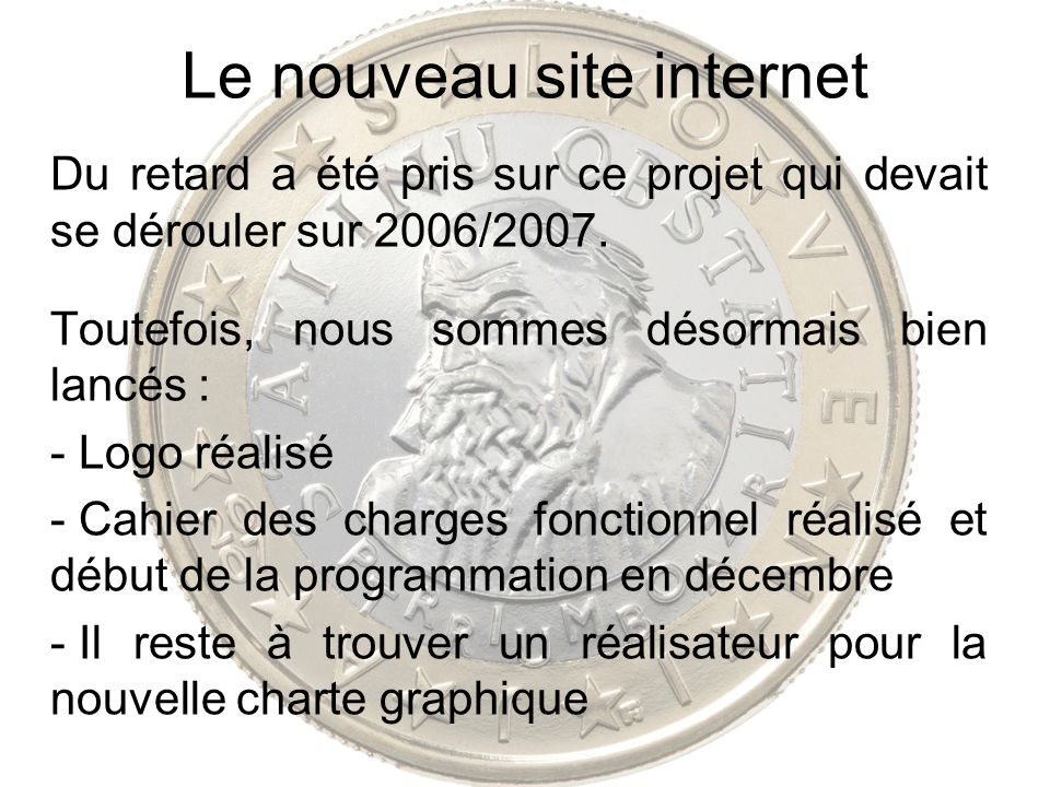 Le nouveau site internet Du retard a été pris sur ce projet qui devait se dérouler sur 2006/2007. Toutefois, nous sommes désormais bien lancés : - Log
