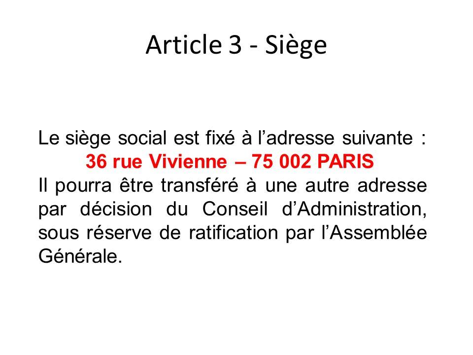 Article 3 - Siège Le siège social est fixé à ladresse suivante : 36 rue Vivienne – 75 002 PARIS Il pourra être transféré à une autre adresse par décis