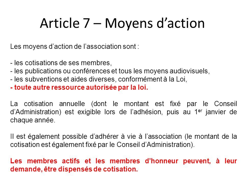Article 7 – Moyens daction Les moyens daction de lassociation sont : - les cotisations de ses membres, - les publications ou conférences et tous les m