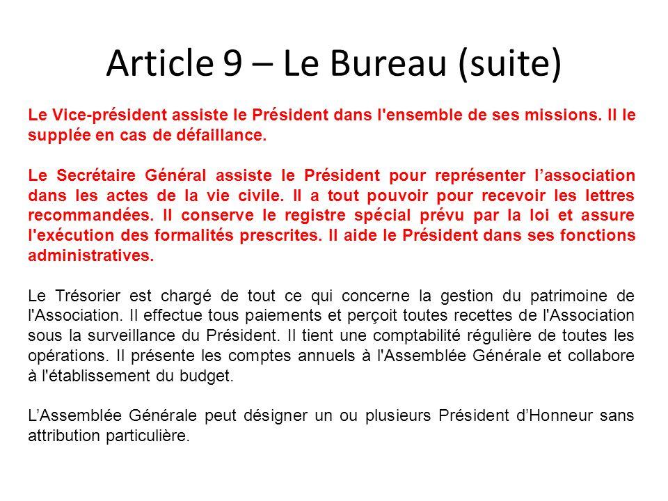 Article 9 – Le Bureau (suite) Le Vice-président assiste le Président dans l'ensemble de ses missions. Il le supplée en cas de défaillance. Le Secrétai