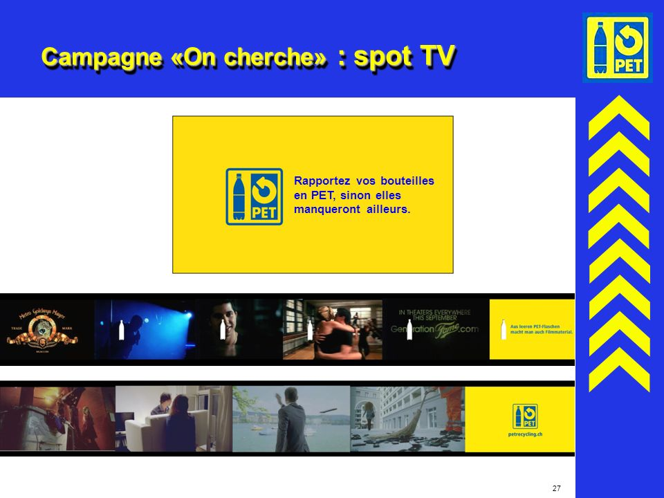 27 Campagne «On cherche» : spot TV Rapportez vos bouteilles en PET, sinon elles manqueront ailleurs.