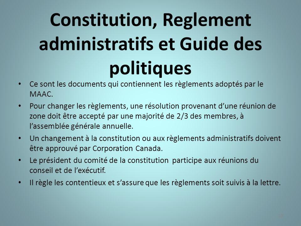 10 Constitution, Reglement administratifs et Guide des politiques Ce sont les documents qui contiennent les règlements adoptés par le MAAC. Pour chang