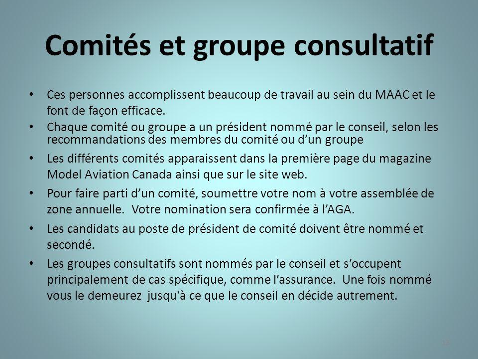 13 Comités et groupe consultatif Ces personnes accomplissent beaucoup de travail au sein du MAAC et le font de façon efficace. Chaque comité ou groupe