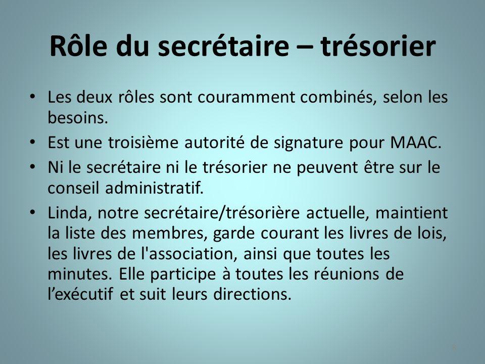 8 Rôle du secrétaire – trésorier Les deux rôles sont couramment combinés, selon les besoins. Est une troisième autorité de signature pour MAAC. Ni le