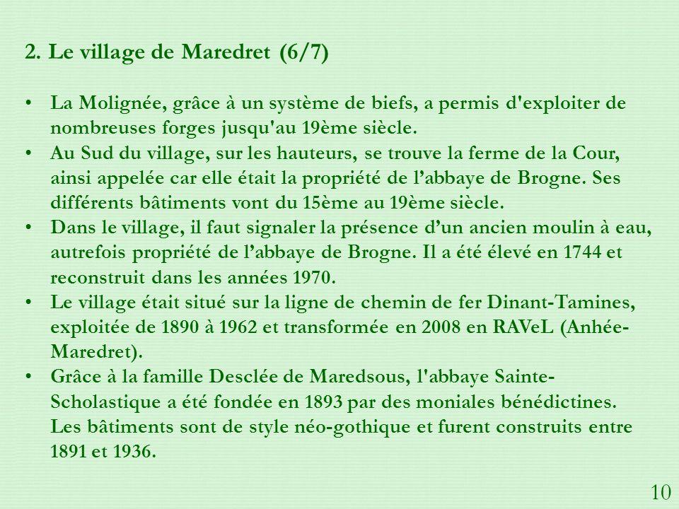2. Le village de Maredret (6/7) La Molignée, grâce à un système de biefs, a permis d'exploiter de nombreuses forges jusqu'au 19ème siècle. Au Sud du v