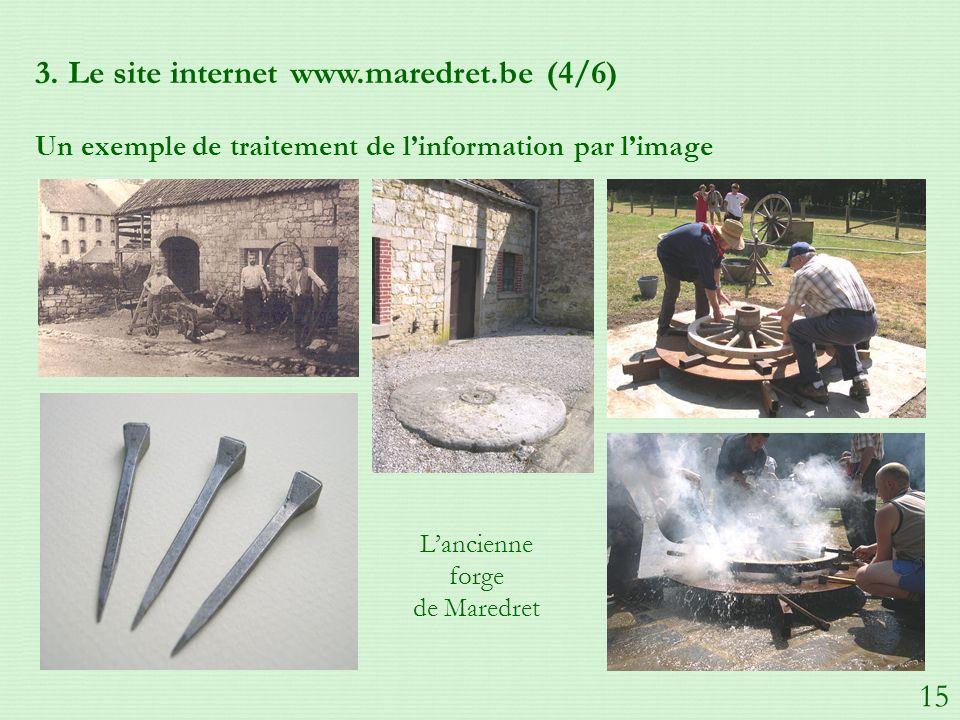 3. Le site internet www.maredret.be (4/6) Un exemple de traitement de linformation par limage Lancienne forge de Maredret 15