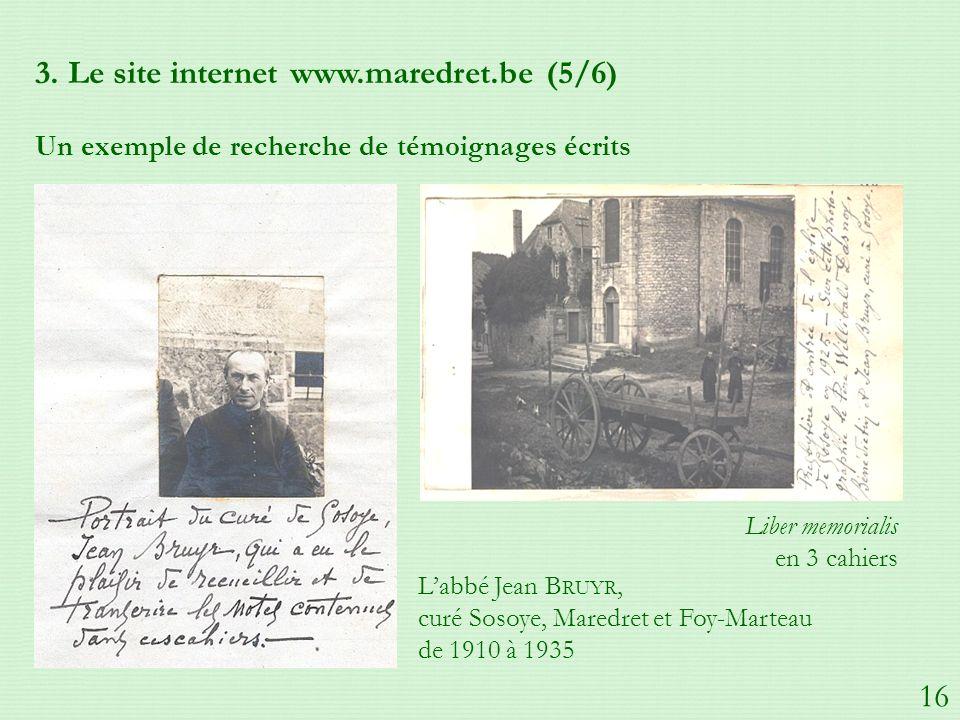 3. Le site internet www.maredret.be (5/6) Un exemple de recherche de témoignages écrits Labbé Jean B RUYR, curé Sosoye, Maredret et Foy-Marteau de 191